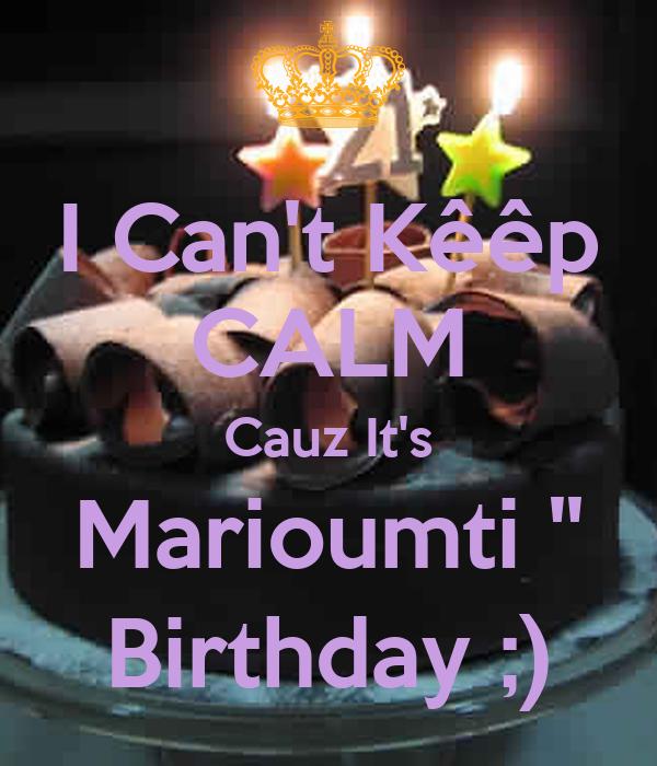 I Can't Kêêp CALM Cauz It's Marioumti '' Birthday ;)