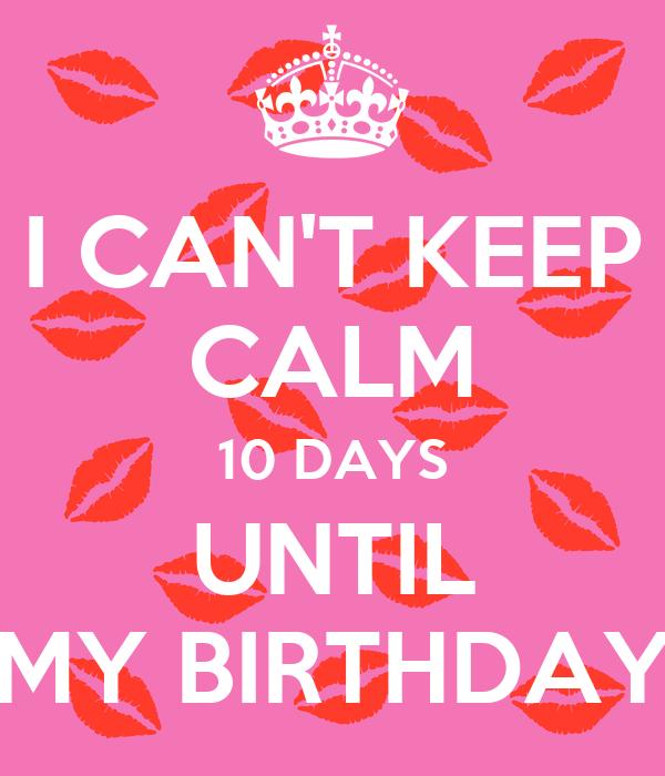 I CAN'T KEEP CALM 10 DAYS UNTIL MY BIRTHDAY
