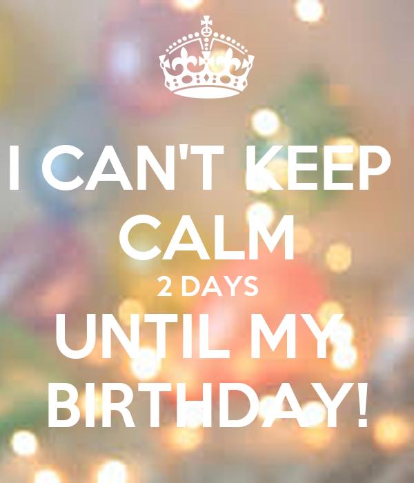 I Can T Keep Calm 2 Days Until My Birthday Poster Shaivi Keep Calm O Matic