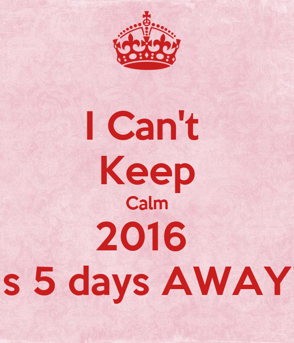 I Can't  Keep Calm 2016  is 5 days AWAY!