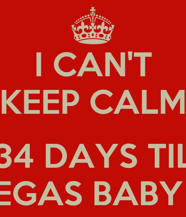 I CAN'T KEEP CALM  34 DAYS TIL VEGAS BABY !!!