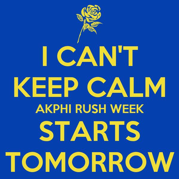 I CAN'T KEEP CALM AKPHI RUSH WEEK STARTS TOMORROW