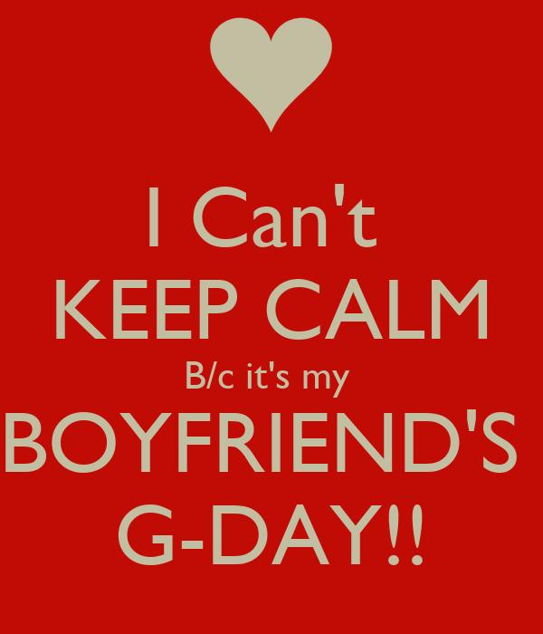 I Can't  KEEP CALM B/c it's my  BOYFRIEND'S  G-DAY!!