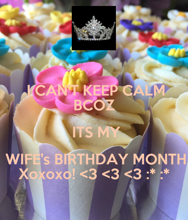 I CAN'T KEEP CALM BCOZ  ITS MY  WIFE's BIRTHDAY MONTH Xoxoxo! <3 <3 <3 :* :*