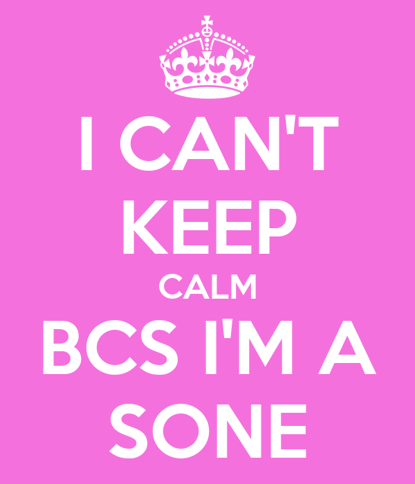 I CAN'T KEEP CALM BCS I'M A SONE