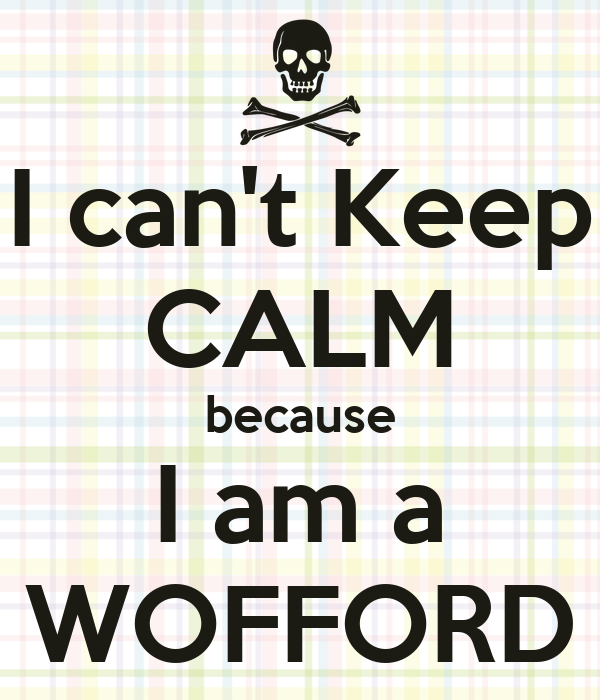I can't Keep CALM because I am a WOFFORD