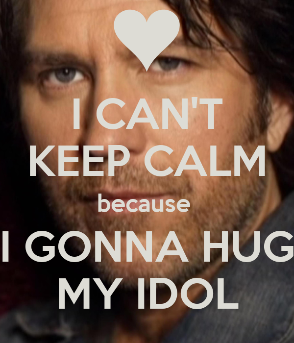 I CAN'T KEEP CALM because  I GONNA HUG MY IDOL