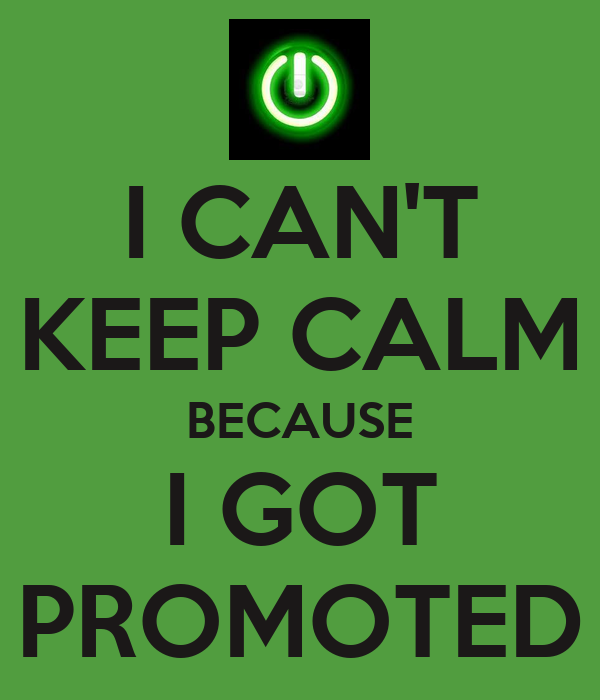 I CAN'T KEEP CALM BECAUSE I GOT PROMOTED