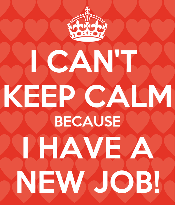 I CAN'T KEEP CALM BECAUSE I HAVE A NEW JOB! Poster   Jade-Elise ...