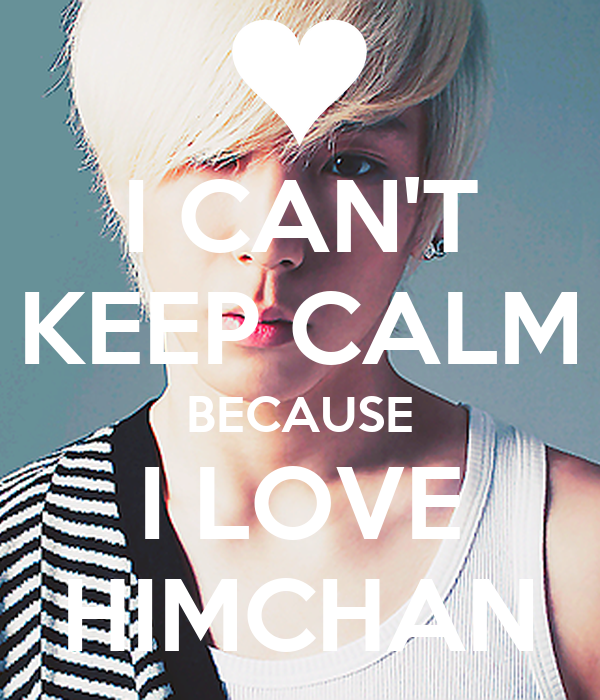 I CAN'T KEEP CALM BECAUSE I LOVE HIMCHAN