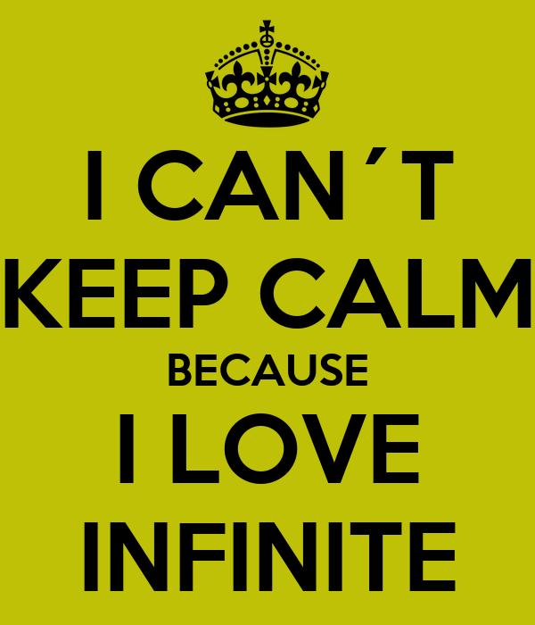 I CAN´T KEEP CALM BECAUSE I LOVE INFINITE
