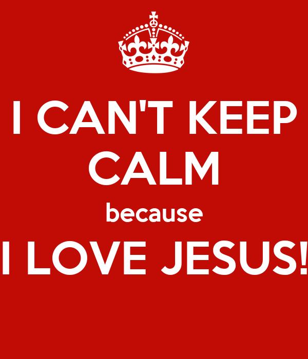 I CAN'T KEEP CALM because I LOVE JESUS!