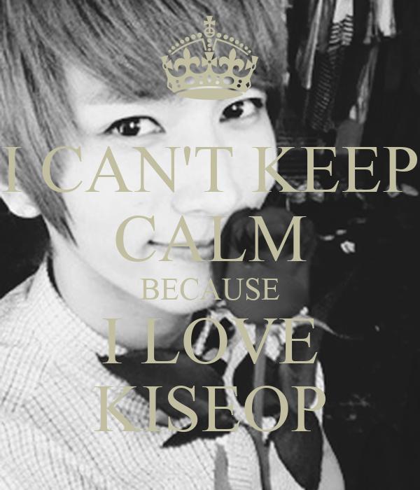 I CAN'T KEEP CALM BECAUSE I LOVE KISEOP