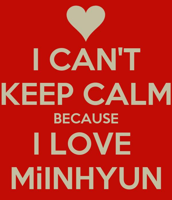 I CAN'T KEEP CALM BECAUSE I LOVE  MiINHYUN