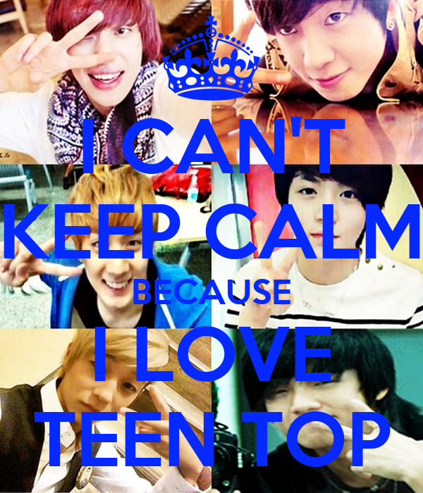 I CAN'T KEEP CALM BECAUSE I LOVE TEEN TOP