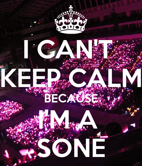 I CAN'T  KEEP CALM BECAUSE I'M A  SONE
