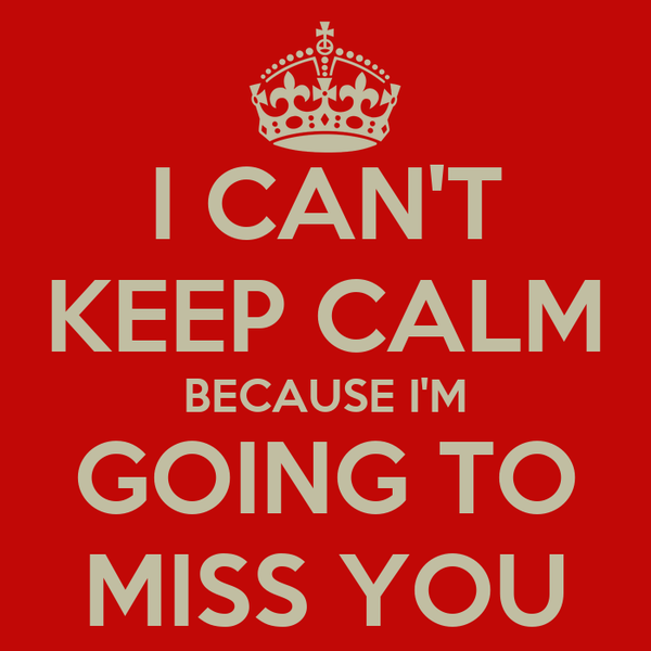 I Cant Keep Calm Because Im Going To Miss You Poster Lu Keep