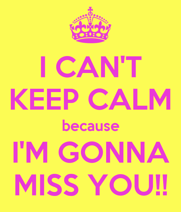 I Cant Keep Calm Because Im Gonna Miss You Poster Bridget
