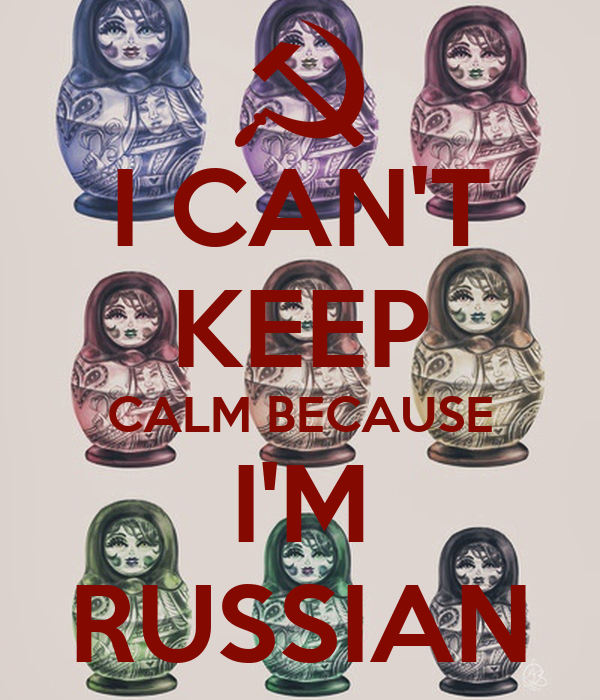 I CAN'T KEEP CALM BECAUSE I'M RUSSIAN