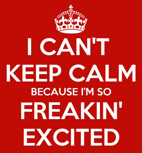 I CAN'T KEEP CALM BECAUSE I'M SO FREAKIN' EXCITED Poster ...