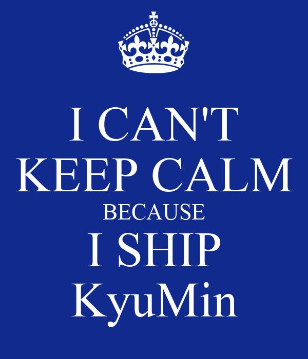I CAN'T KEEP CALM BECAUSE I SHIP KyuMin