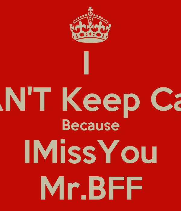 I  CAN'T Keep Calm Because IMissYou Mr.BFF