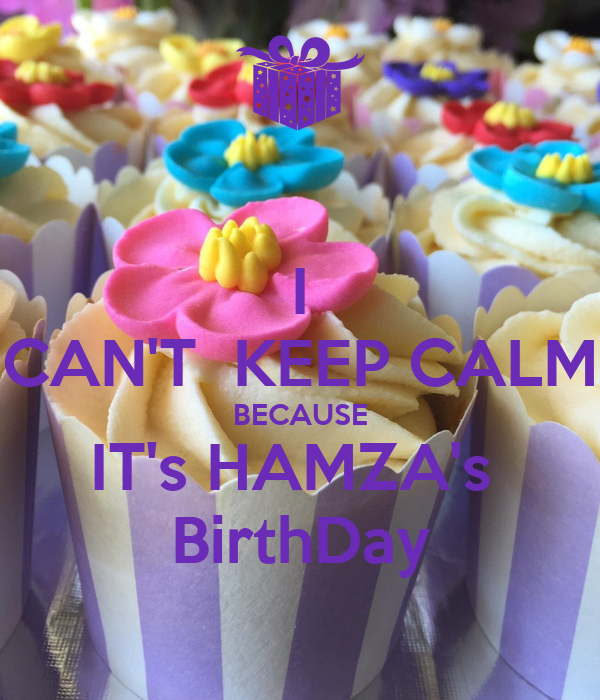 I CAN'T  KEEP CALM BECAUSE IT's HAMZA's  BirthDay