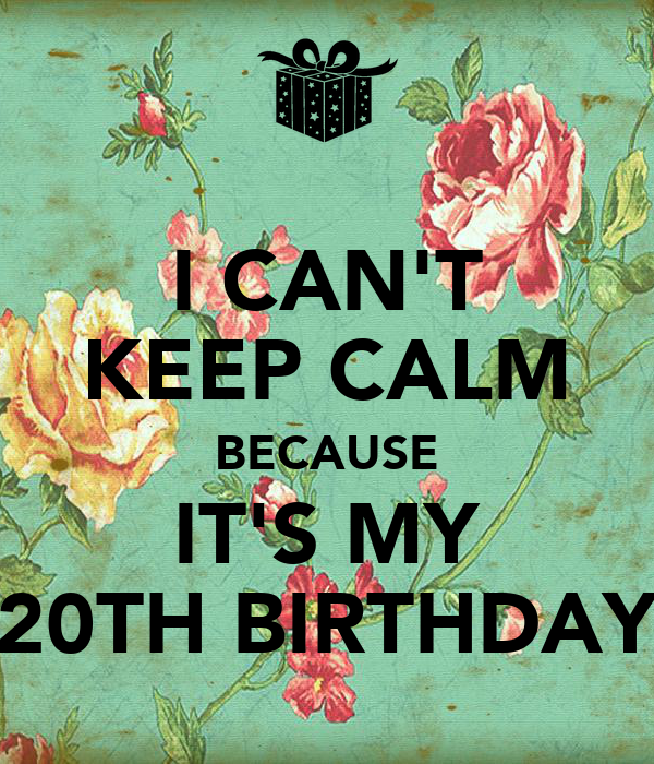 I cant keep calm its my 20th birthday