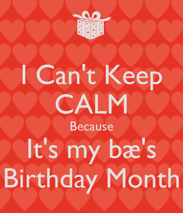 I Can't Keep CALM Because It's my bæ's Birthday Month