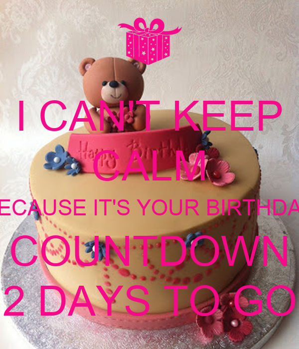 I CAN'T KEEP CALM BECAUSE IT'S YOUR BIRTHDAY COUNTDOWN 2 DAYS TO GO