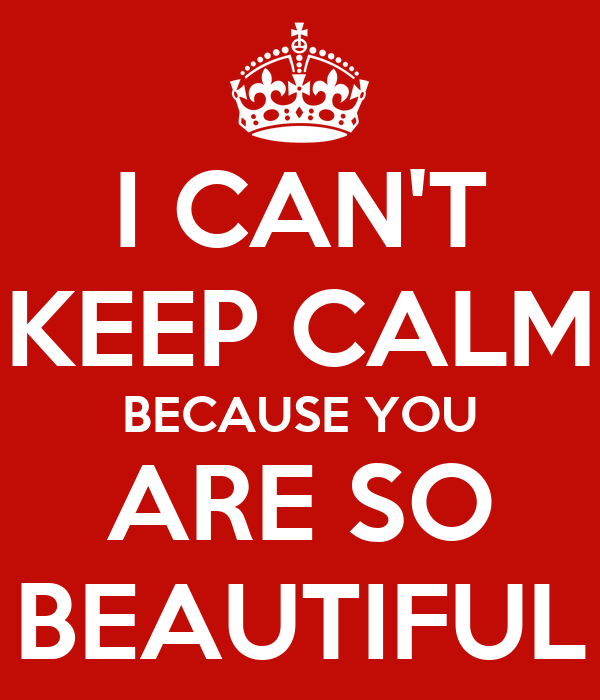 I Cant Keep Calm Because You Are So Beautiful Poster Pad Keep