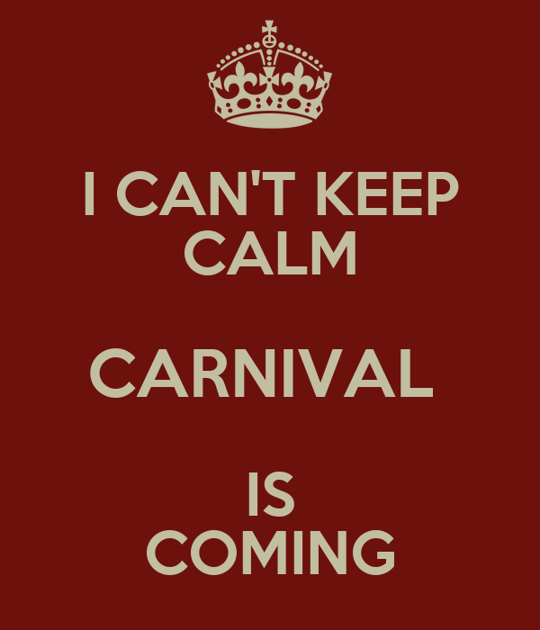 I CAN'T KEEP CALM CARNIVAL  IS COMING