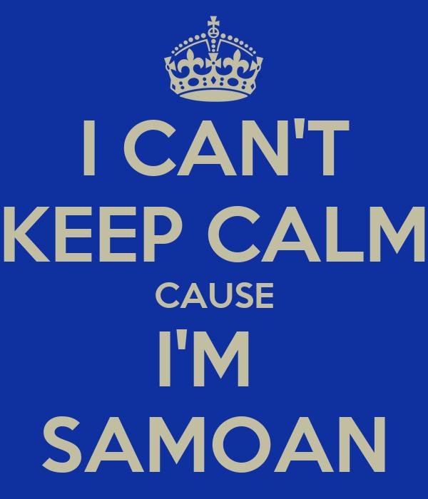 I CAN'T KEEP CALM CAUSE I'M  SAMOAN
