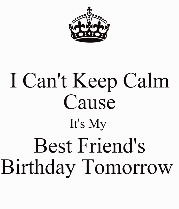 I cant keep calm cause its my best friends birthday tomorrow i cant keep calm cause its my best friends birthday tomorrow thecheapjerseys Images