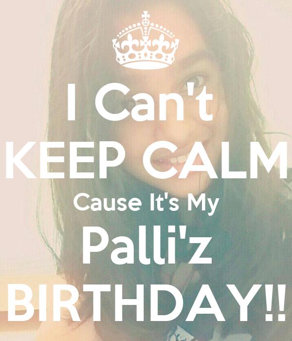 I Can't  KEEP CALM Cause It's My Palli'z BIRTHDAY!!