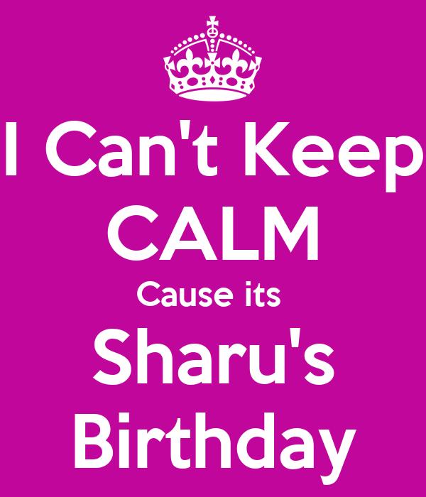 I Can't Keep CALM Cause its  Sharu's Birthday