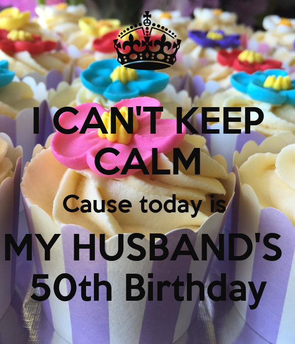 I CAN'T KEEP CALM Cause Today Is MY HUSBAND'S 50th