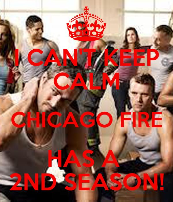 I CAN'T KEEP CALM CHICAGO FIRE HAS A  2ND SEASON!