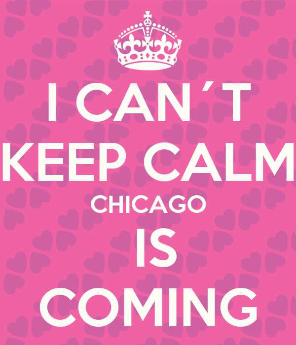 I CAN´T KEEP CALM CHICAGO  IS COMING
