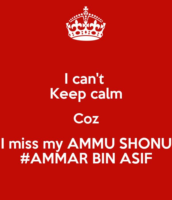 I can't  Keep calm Coz I miss my AMMU SHONU #AMMAR BIN ASIF
