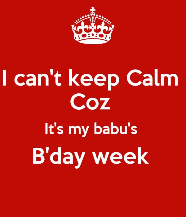 I can't keep Calm  Coz  It's my babu's  B'day week