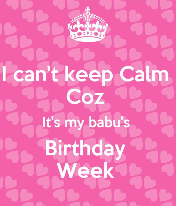 I can't keep Calm  Coz  It's my babu's  Birthday  Week