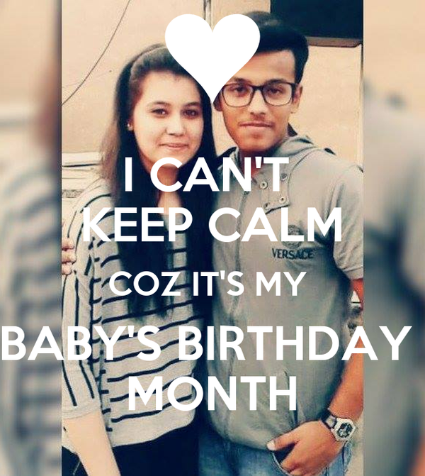 I CAN'T  KEEP CALM COZ IT'S MY  BABY'S BIRTHDAY  MONTH