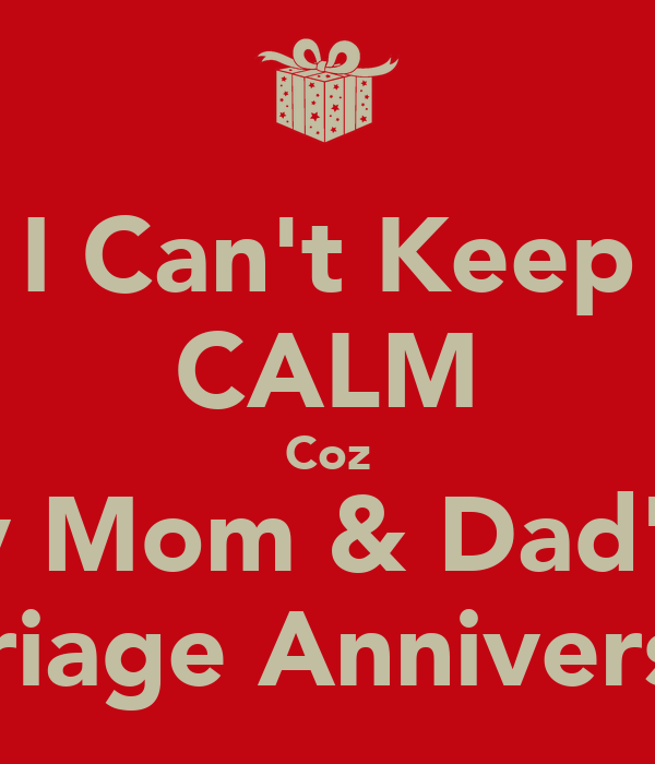 ... Keep CALM Coz Its my Mom & Dads 25th Marriage Anniversary &...