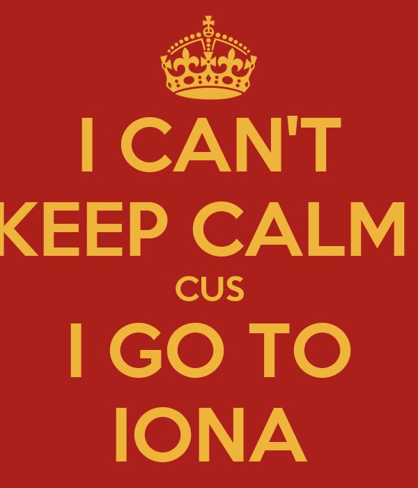 I CAN'T KEEP CALM  CUS I GO TO IONA