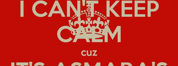 I CAN'T KEEP CALM cuz IT'S ASMARA'S BIRTHDAYYYY :D