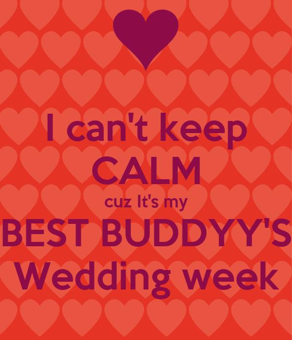 I can't keep CALM cuz It's my BEST BUDDYY'S Wedding week