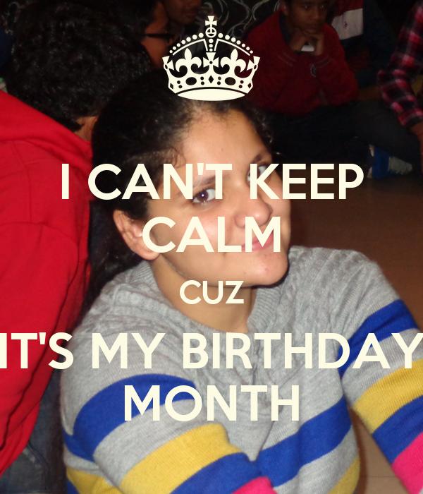 I CAN'T KEEP CALM CUZ IT'S MY BIRTHDAY MONTH