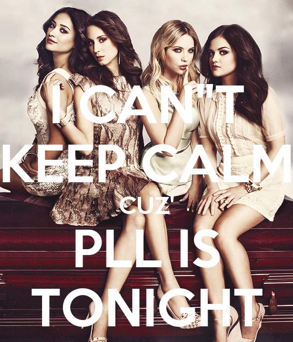 "I CAN""T KEEP CALM CUZ' PLL IS TONIGHT"