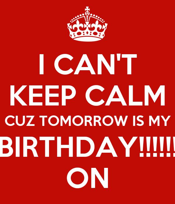 I CAN'T KEEP CALM CUZ TOMORROW IS MY BIRTHDAY!!!!!! ON